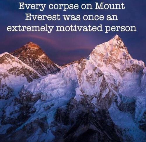 """""""Cada cadáver del monte Everest fue alguna vez una persona extremadamente motivada"""""""