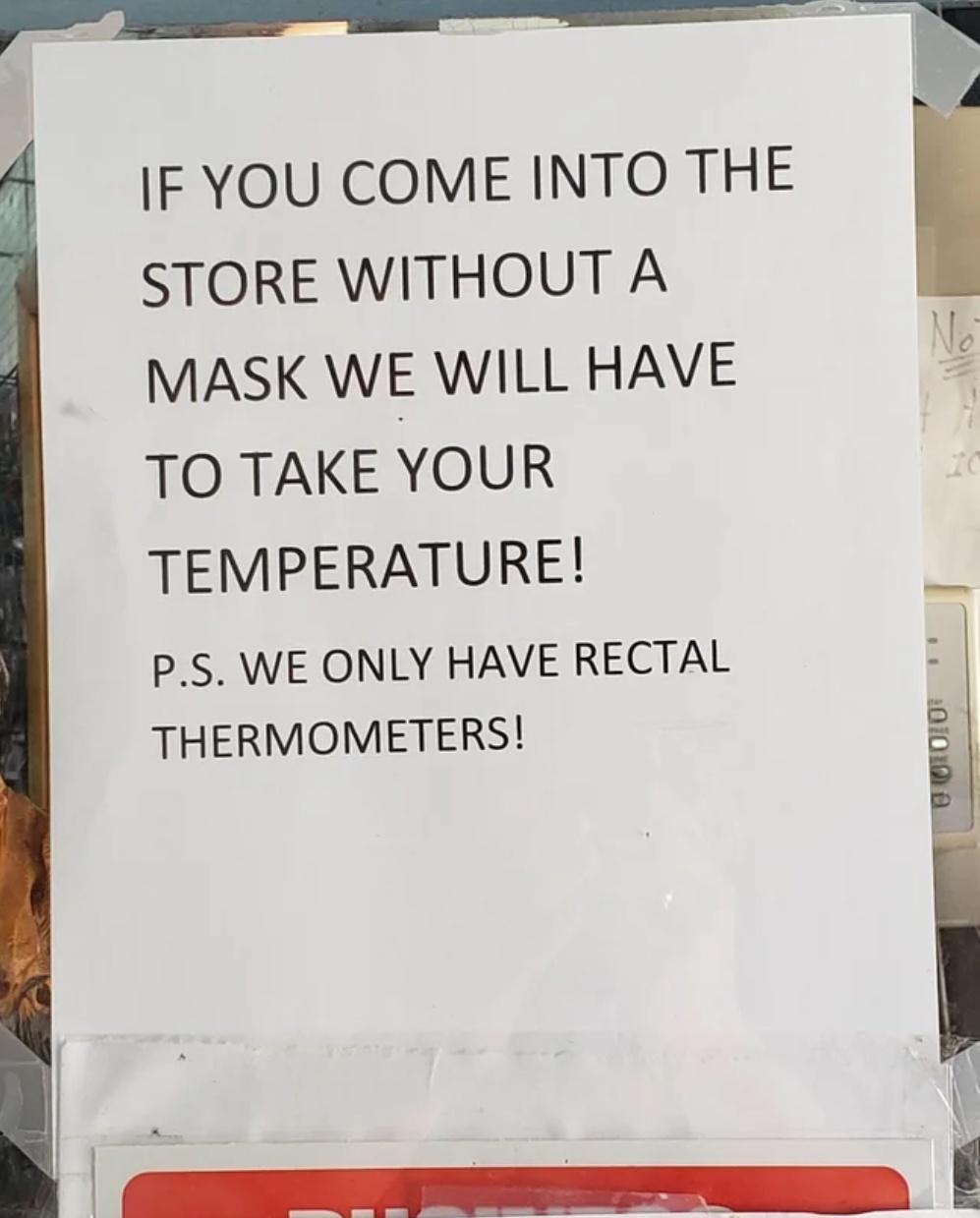 Si entras en la tienda sin mascarilla, ¡tendremos que tomarte la temperatura! PD: Solo tenemos termómetros rectales