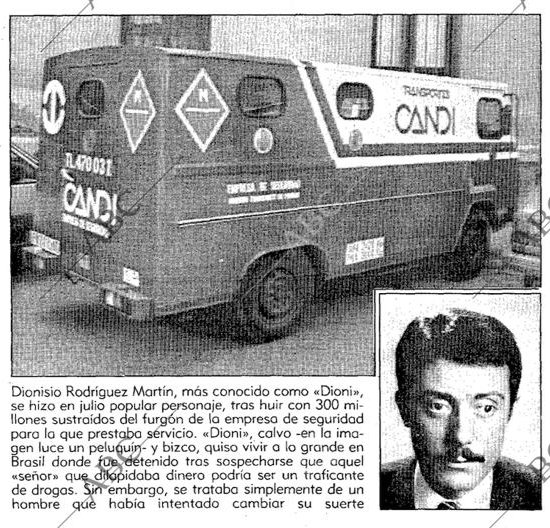 Tal día como hoy en 1989, el vigilante Dionisio Rodríguez Martín, alias El Dioni, sustraía 289 millones de pesetas de un furgón blindado de la empresa Candi S.A. del cual era jefe de custodia, para posteriormente fugarse a Brasil con el dinero